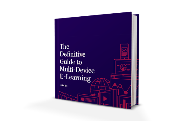 The Definitive Guide to Multi-Device E-Learning